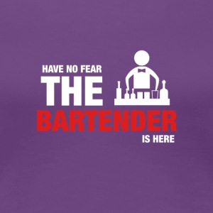 Have No Fear The Bartender Is Here - Women's Premium T-Shirt