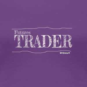 Futures Trader - Women's Premium T-Shirt