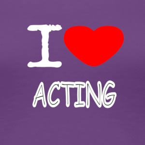 I LOVE ACTING - Frauen Premium T-Shirt
