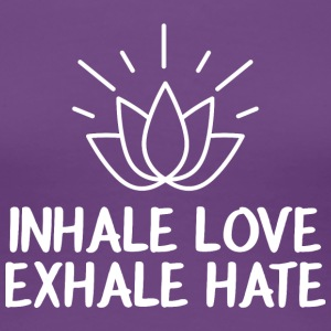 Inhale love, Exhale Hate - Women's Premium T-Shirt