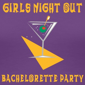 Bachelorette Party Girls Night Out - Women's Premium T-Shirt