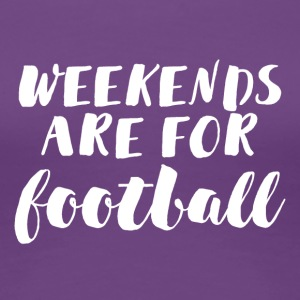 Football: Weekends are for football - Women's Premium T-Shirt