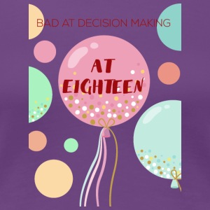 18th Birthday: Bad at Decision making at Eighteen - Women's Premium T-Shirt