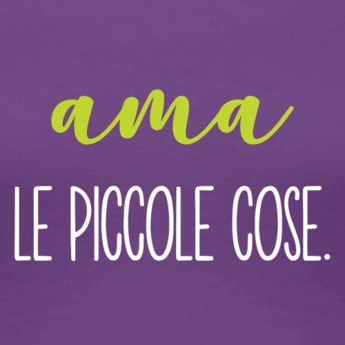 IdealMente Frasi AmaLePiccoleCosepng - Maglietta Premium da donna
