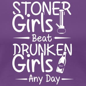 Stoner grils beat druken girls any day - Frauen Premium T-Shirt