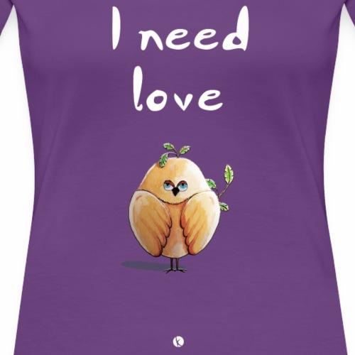 I need love, oiseau, bird- Piaf - T-shirt Premium Femme