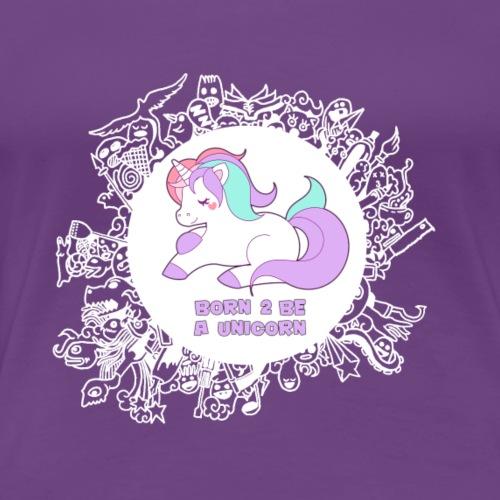 Born 2 be a Unicorn - Frauen Premium T-Shirt