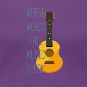 Where words fail music speak - Maglietta Premium da donna