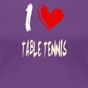 I love table tennis - Women's Premium T-Shirt