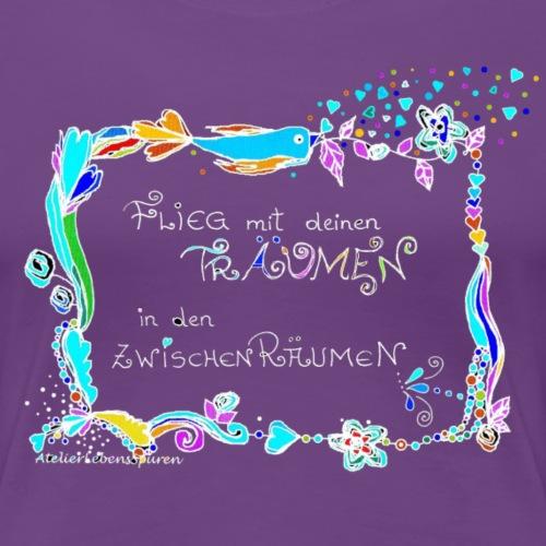 Flieg mit deinen Träumen - Frauen Premium T-Shirt