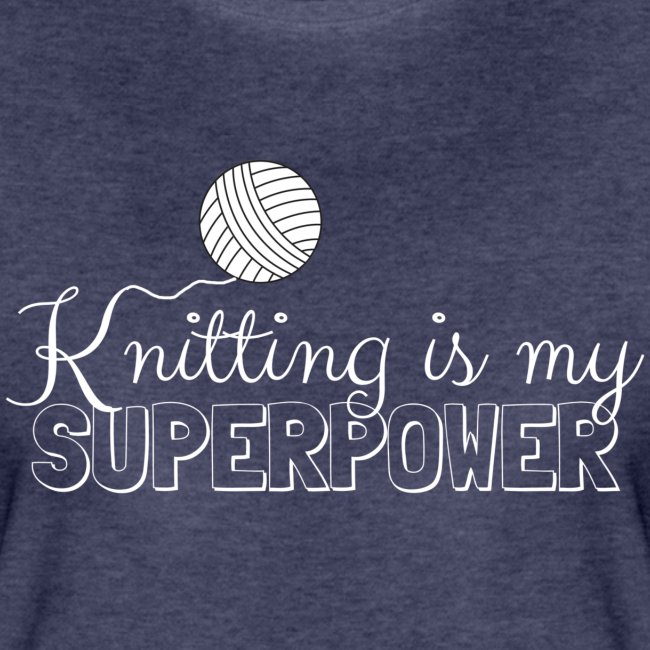Knitting Is My Superpower