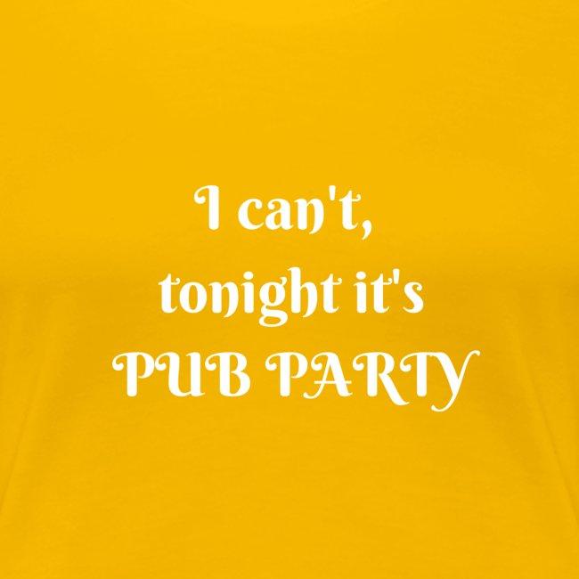 Je ne peux pas j'ai soirée Pub !