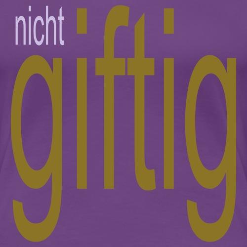 NICHT GIFTIG - Women's Premium T-Shirt