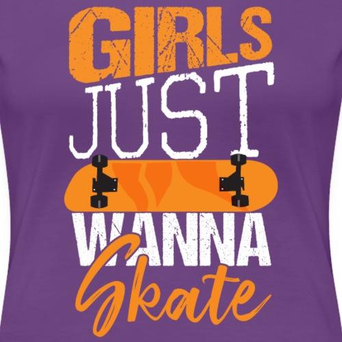 GIRLS JUST WANNA SKATE - Frauen Premium T-Shirt