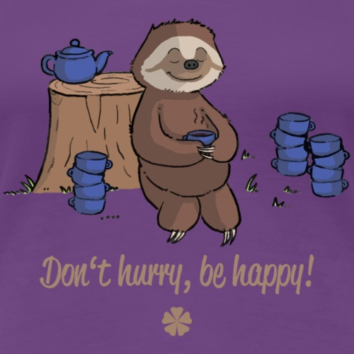 Sloth chills Do not hurry, be happy :) - Women's Premium T-Shirt