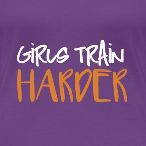 Girls Train Harder - Frauen Premium T-Shirt