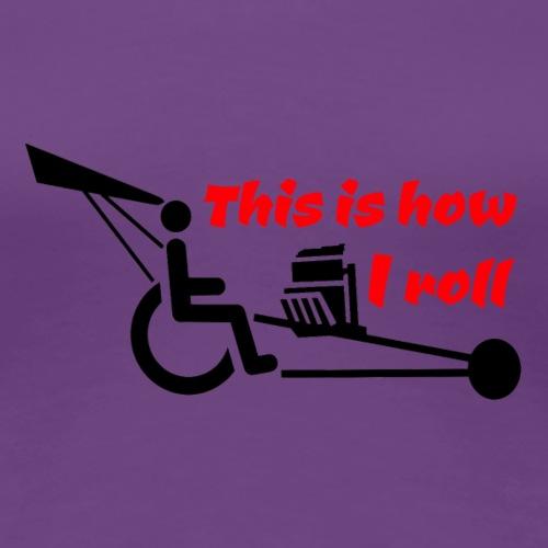 Zo rol ik met mijn rolstoel 009 - Vrouwen Premium T-shirt