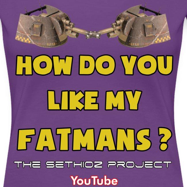 How do you like my Fatmans?