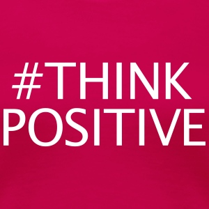 #thinkpositive - Frauen Premium T-Shirt
