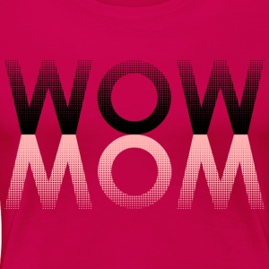 WOW MOM - Frauen Premium T-Shirt