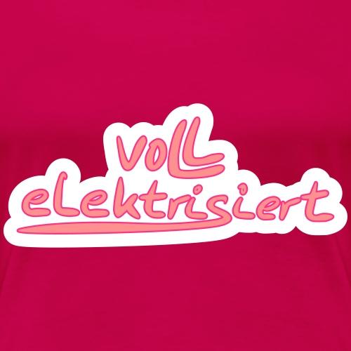 voll elektrisiert mit Farbauswahl - Frauen Premium T-Shirt
