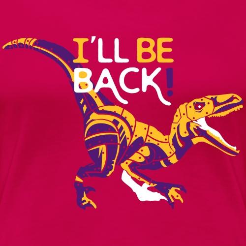 I'll be back - Terminator Rex - T-shirt Premium Femme