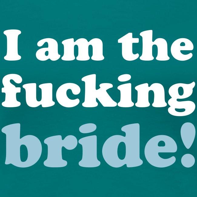 I am the fucking bride!