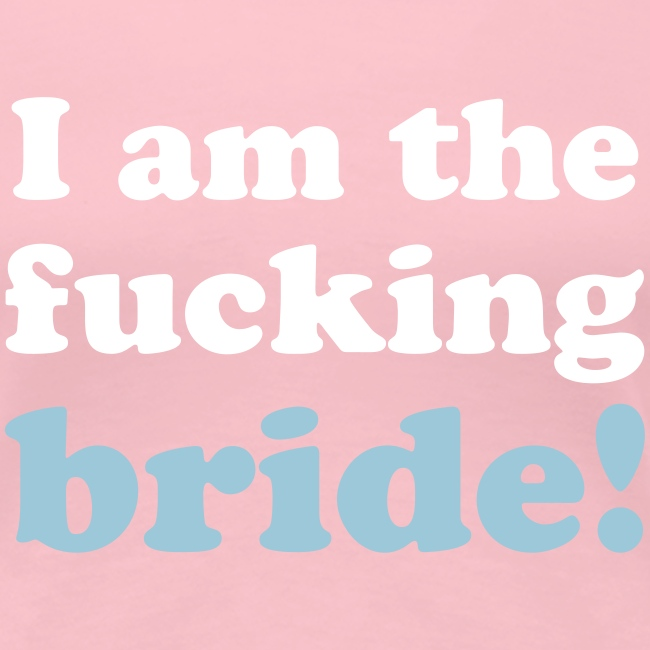 I am the fucking bride!