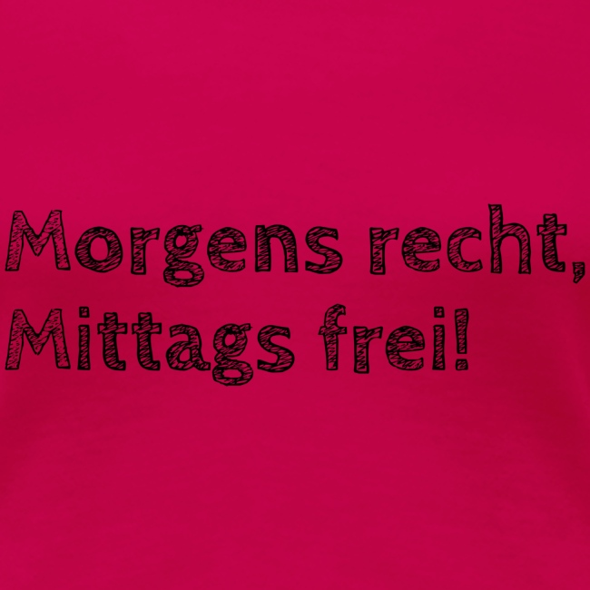 Morgens recht, mittags frei! (Design 1)