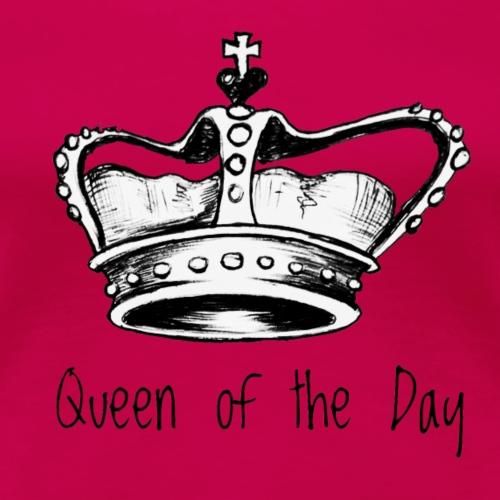 Queen of the Day - Frauen Premium T-Shirt