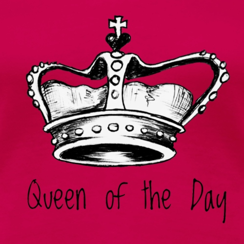 Queen of the Day - Frauen Premium T-Shirt
