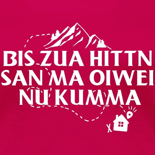 Vorschau: Bis zua Hittn san ma oiwei nu kumma - Frauen Premium T-Shirt