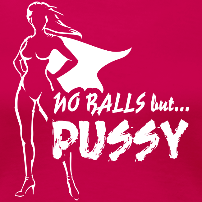 No Balls but... PUSSY