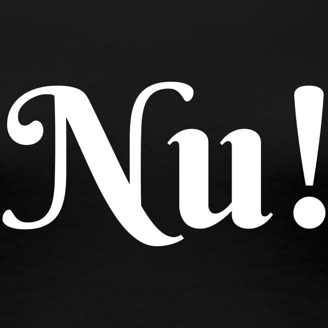"""T-Shirt """"Nu!"""""""