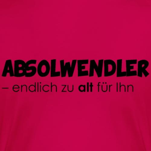 Absolwendler - endlich zu alt für Ihn - Frauen Premium T-Shirt