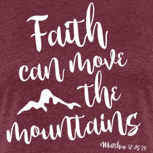 Faith can move the mountains - Women's Premium T-Shirt