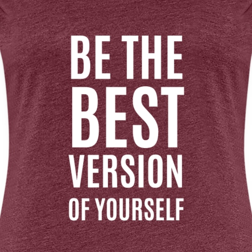 Be The Best Version Of Yourself - Frauen Premium T-Shirt