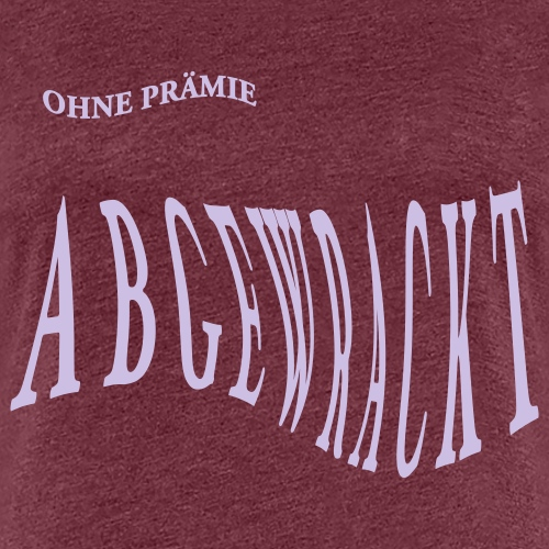 ABGEWRACKT - Frauen Premium T-Shirt