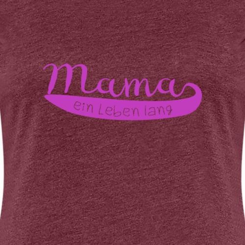 Mama ein Leben lang | Geschenk Muttertag - Frauen Premium T-Shirt