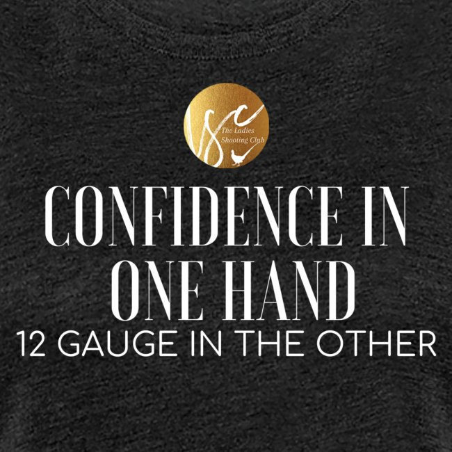 Confidence in one hand 12 gauge in the other