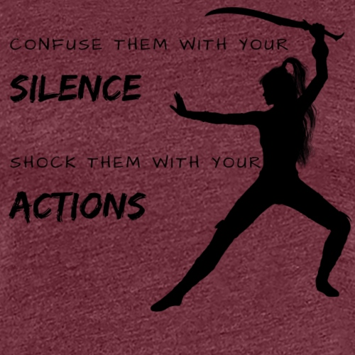 Silence and Actions - Frauen Premium T-Shirt