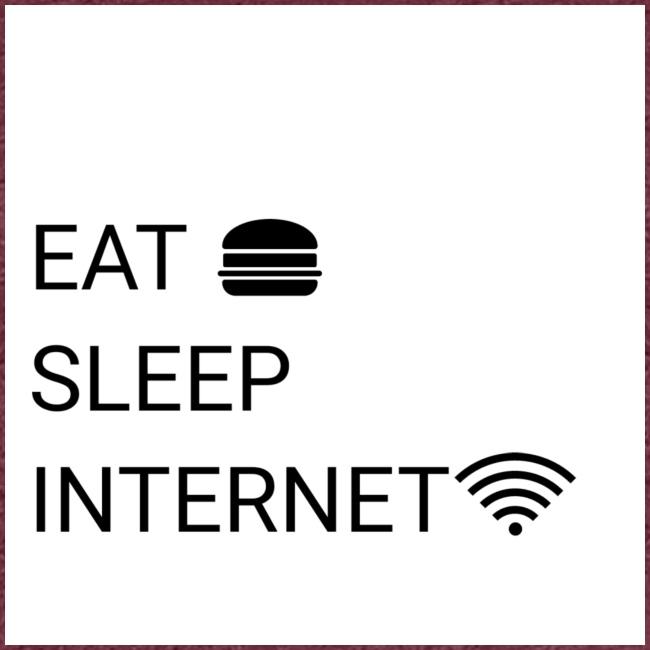 EAT SLEEP INTERNET