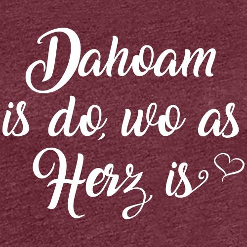 Dahoam is do wo as Herz is _ weiß - Frauen Premium T-Shirt