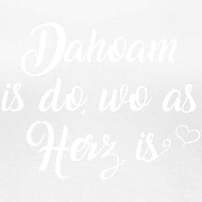 Dahoam is do wo as Herz is _ weiß