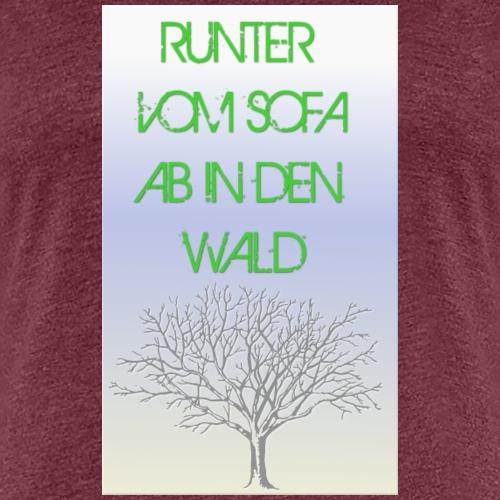 Runter vom Sofa ab in den Wald - Frauen Premium T-Shirt