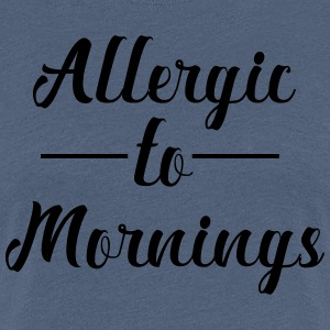 Allergic to Morning - Women's Premium T-Shirt