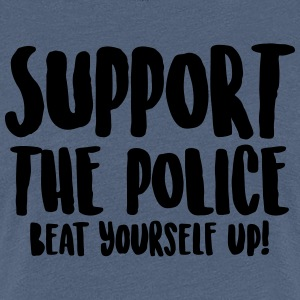 Support the police - Beat yourself up! - Women's Premium T-Shirt