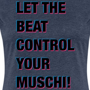 LET THE BEAT CONTROL YOUR PUSSY! - Women's Premium T-Shirt