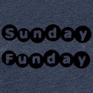 Sunday Funday - Women's Premium T-Shirt