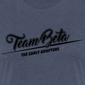Team Beta - the early adopters - Frauen Premium T-Shirt